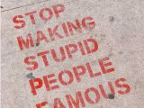 stop-making-stupid-people-famous-free